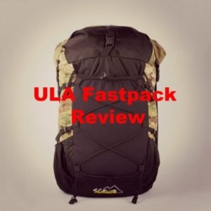 The ULA Fastpack Review – Is It The Ultralight Backpack You've Been Looking For?